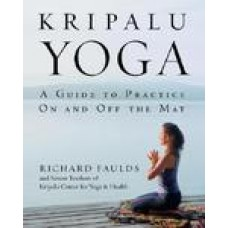 Kripalu Yoga :A Guide To Practice On And Off The Mat (Paperback) by Richard Faulds, Senior Teaching Staff KCYH