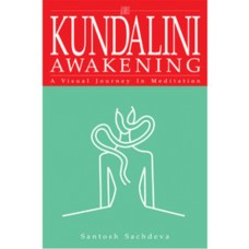 Kundalini Awakening: A Visual Journey in Meditation (Paperback) by Santosh Sachdeva